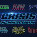 "Legends Of Tomorrow Podcast Season 4.5 – Episode 6: ""Crisis on Infinite Earths"" (Part 1, 2, 3) – Podcast Crossover"